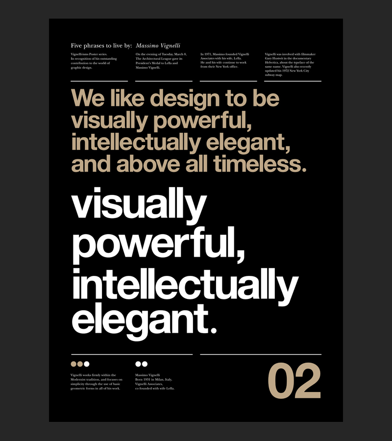 Gorgeous set of posters, entitled: Vignelli Forever, by Anthony Neil Dart using Helvetica. Summing up five well-known phrases, and quotes, by Massimo Vignelli.