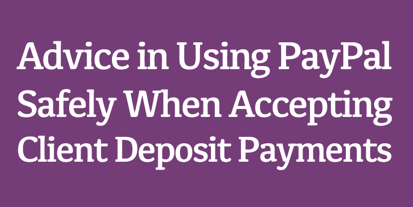 Advice in Using PayPal Safely When Accepting Client Deposit Payments