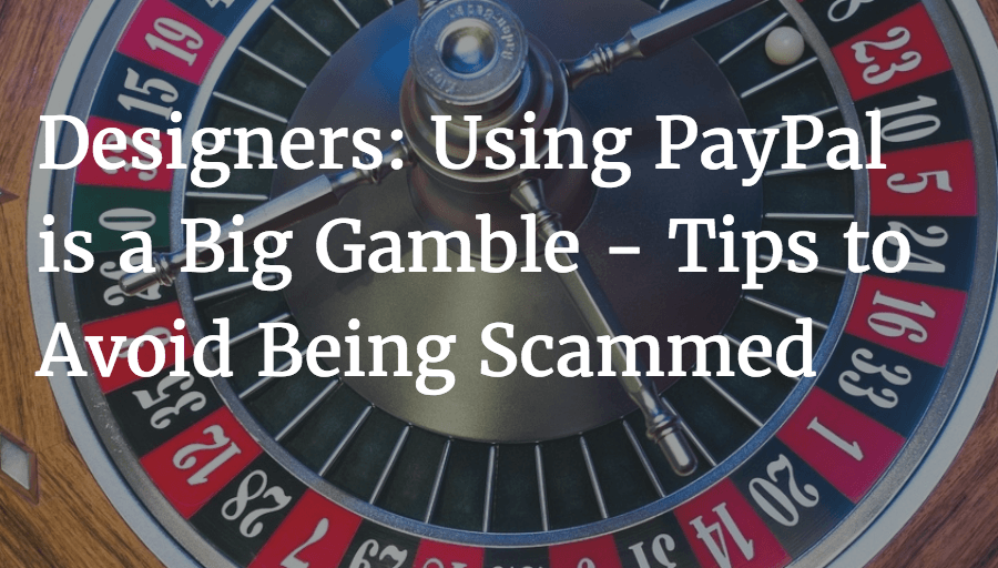 Designers Using PayPal is a Big Gamble Tips to Avoid Being Scammed