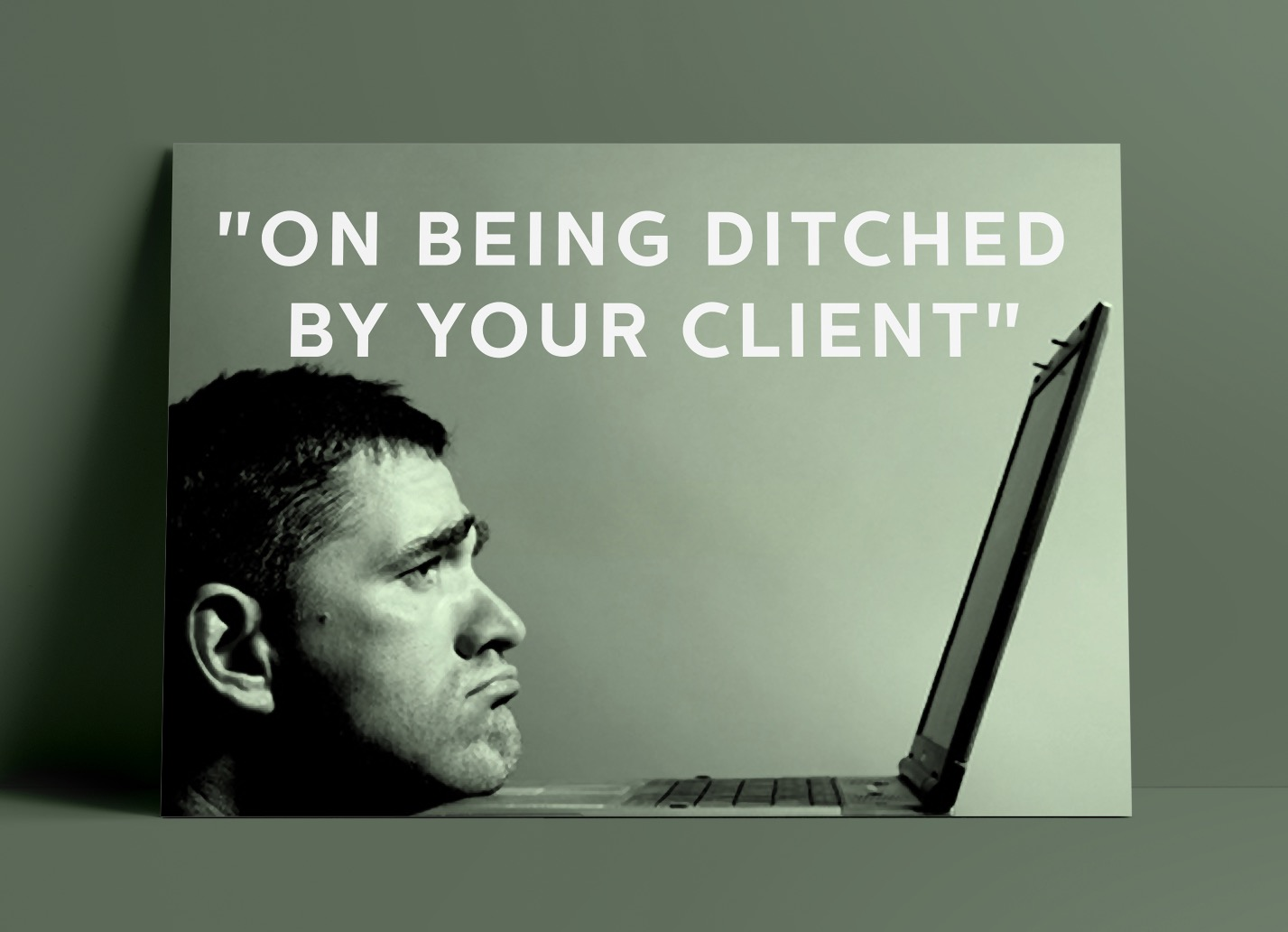 being ditched by your client
